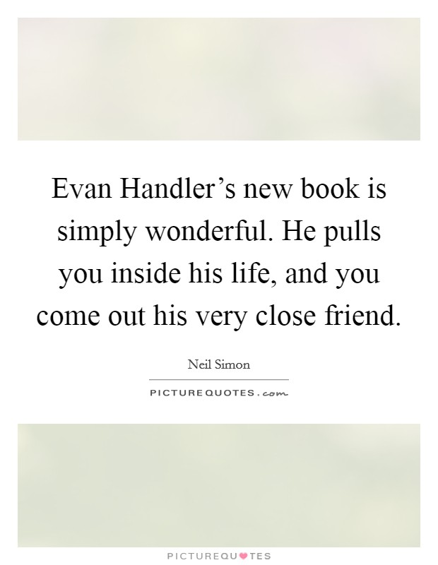 Evan Handler's new book is simply wonderful. He pulls you inside his life, and you come out his very close friend Picture Quote #1