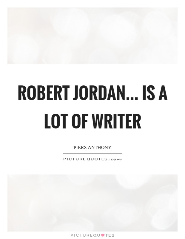 Robert Jordan... is a lot of writer Picture Quote #1