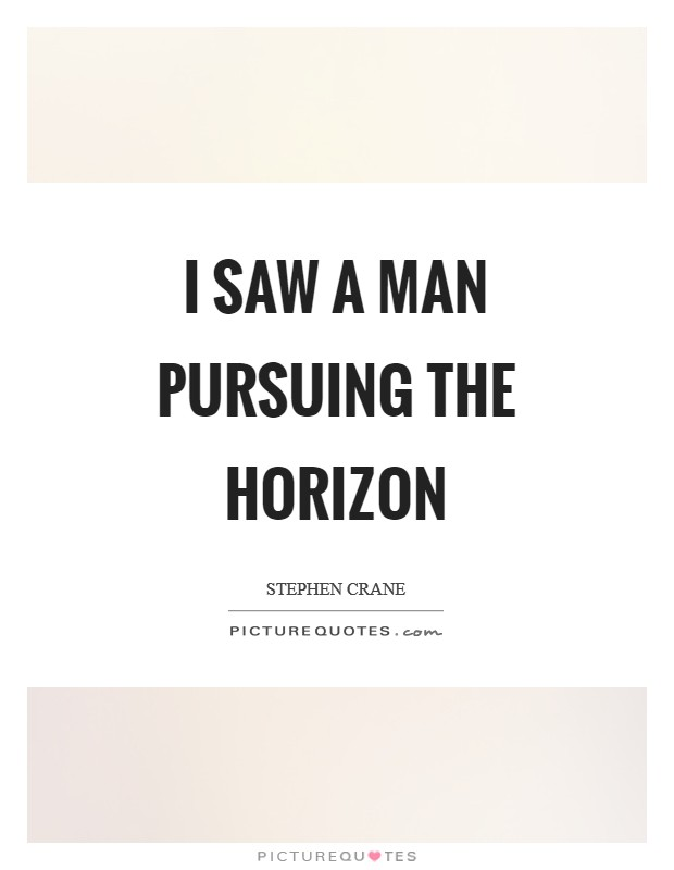 I saw a man pursuing the horizon Picture Quote #1