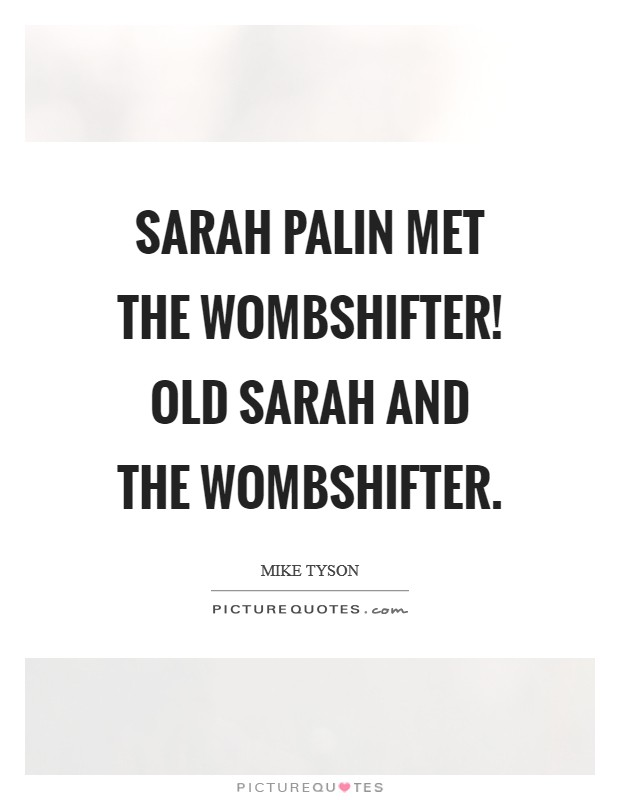 Sarah Palin met the wombshifter! Old Sarah and the wombshifter Picture Quote #1