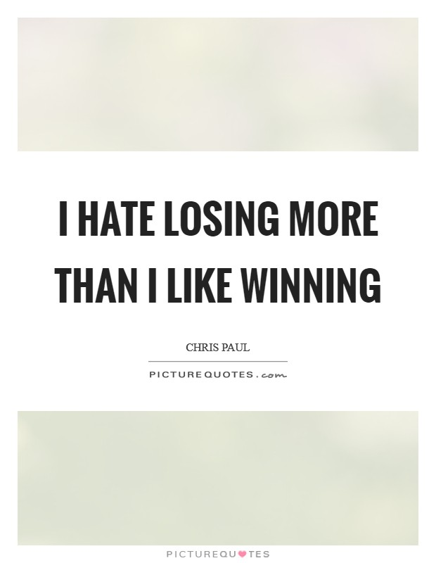 I hate losing more than I like winning Picture Quote #1