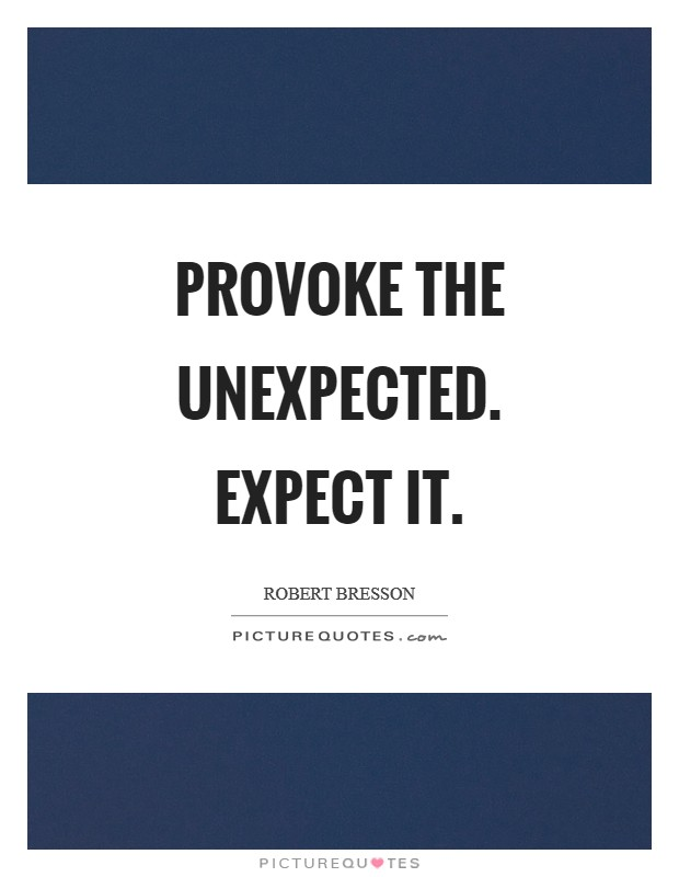 Provoke the unexpected. Expect it Picture Quote #1