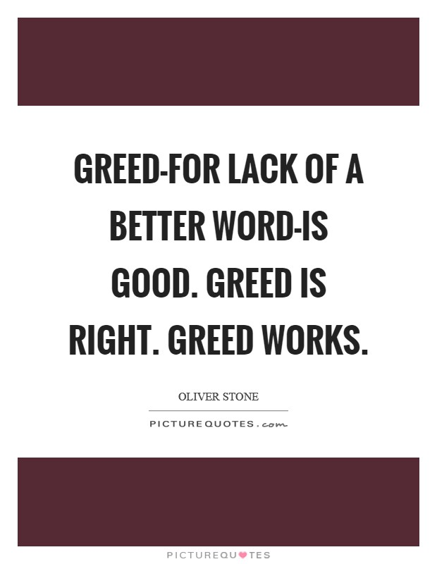 Greed-for lack of a better word-is good. Greed is right. Greed works Picture Quote #1