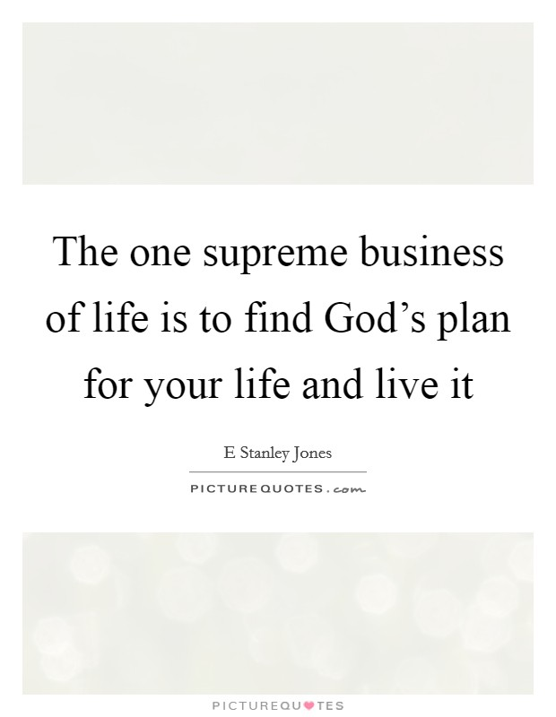 The one supreme business of life is to find God's plan for your life and live it Picture Quote #1