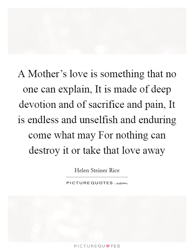 A Mother S Love Is Something That No One Can Explain It Is Made