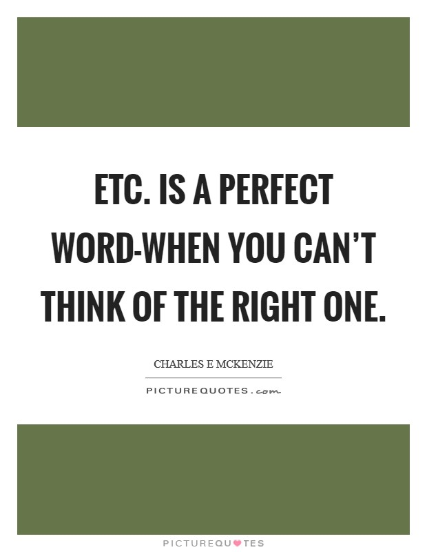Etc. is a perfect word-when you can't think of the right one Picture Quote #1