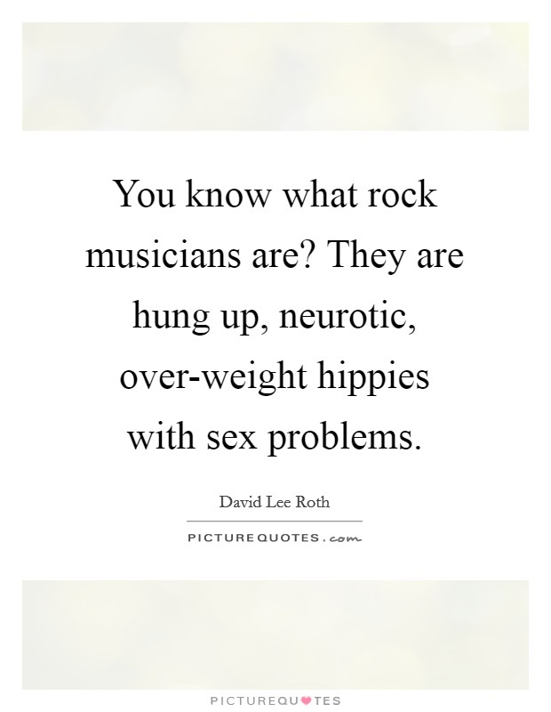 You know what rock musicians are? They are hung up, neurotic, over-weight hippies with sex problems Picture Quote #1