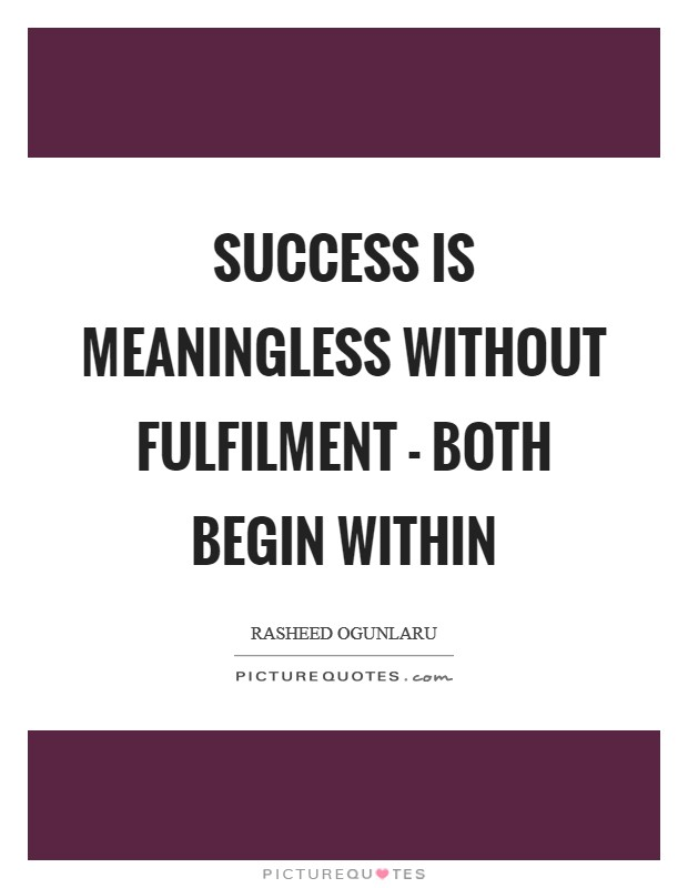 Success is meaningless without fulfilment - both begin within Picture Quote #1