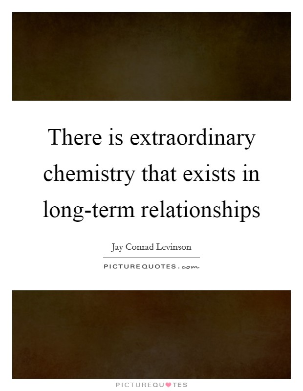 There is extraordinary chemistry that exists in long-term relationships Picture Quote #1