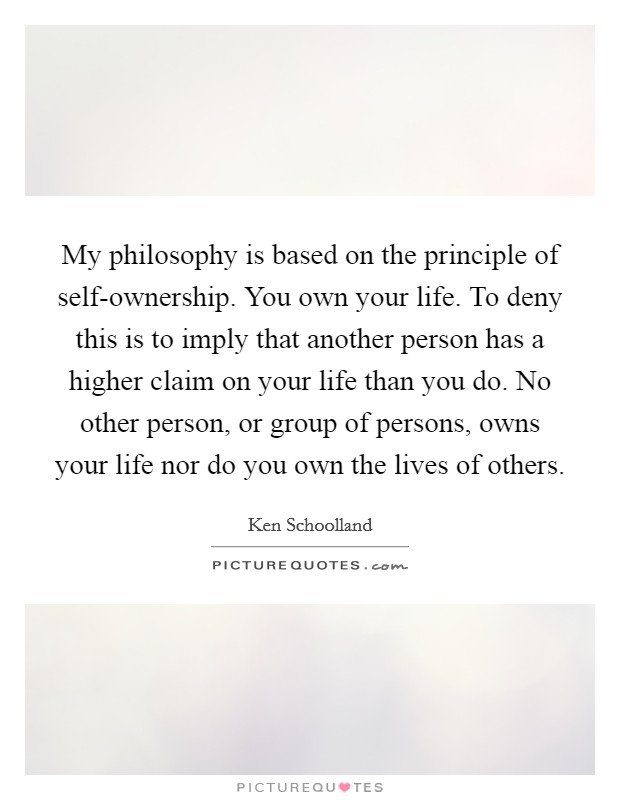 the self ownership principle The nonaggression principle and the self-ownership principle may be seen as  equivalent or one may be seen as a consequence of another.