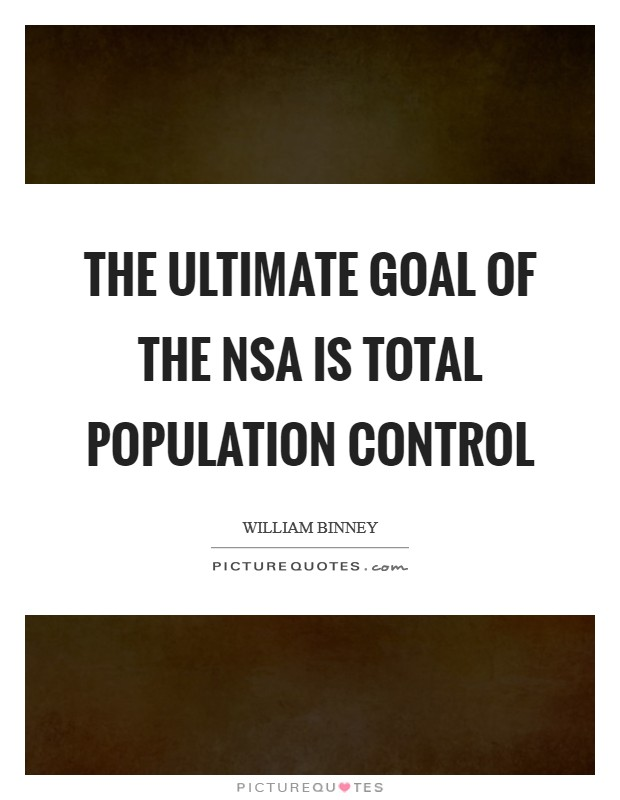 The ultimate goal of the NSA is total population control Picture Quote #1