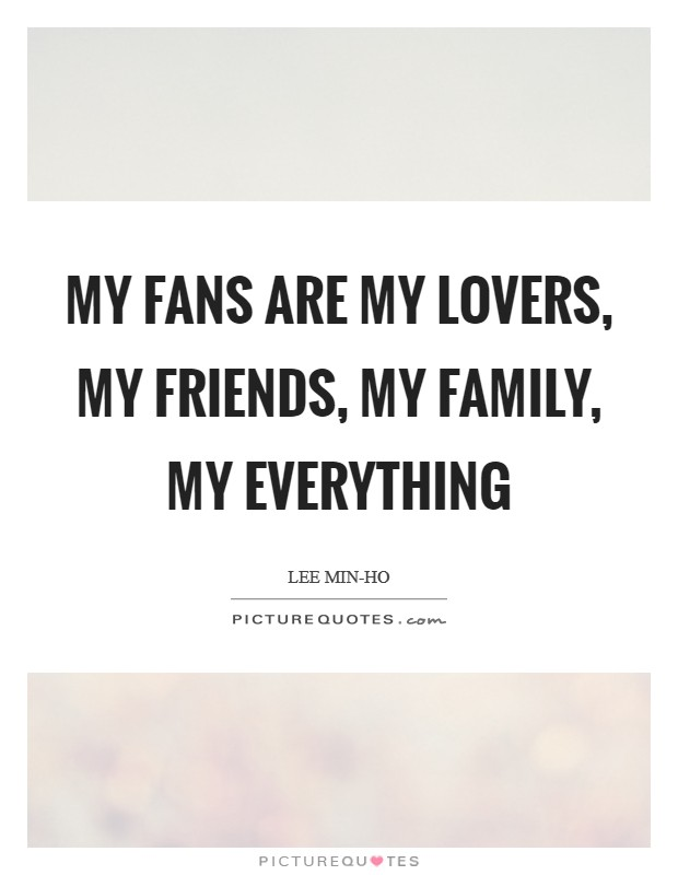 My fans are my lovers, my friends, my family, my Everything Picture Quote #1