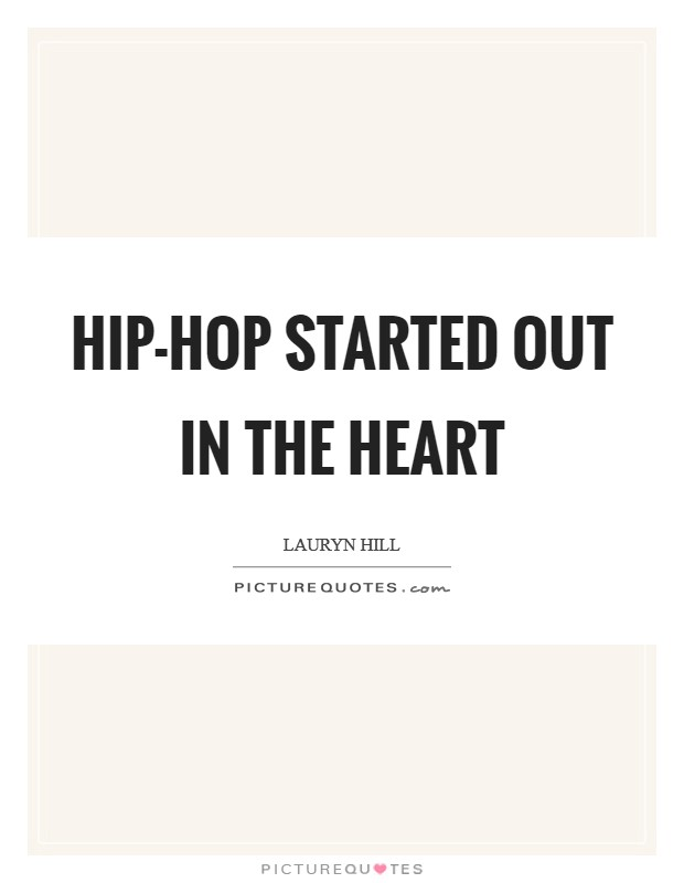 Hip-Hop started out in the heart Picture Quote #1