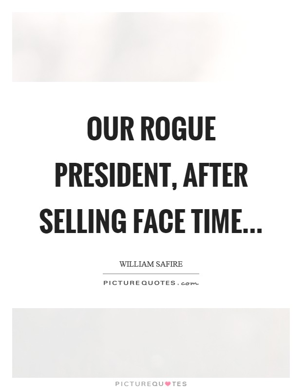 Our rogue President, after selling face time Picture Quote #1