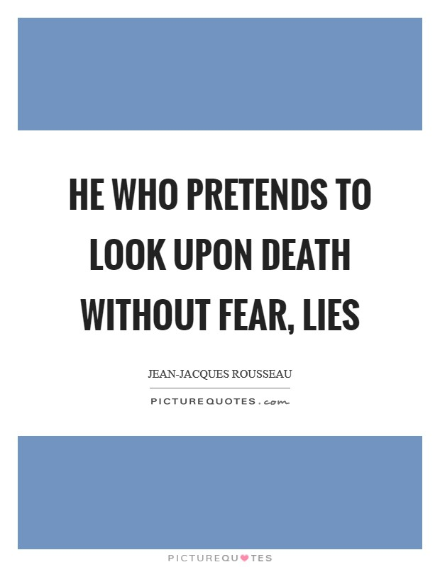 He who pretends to look upon death without fear, lies Picture Quote #1