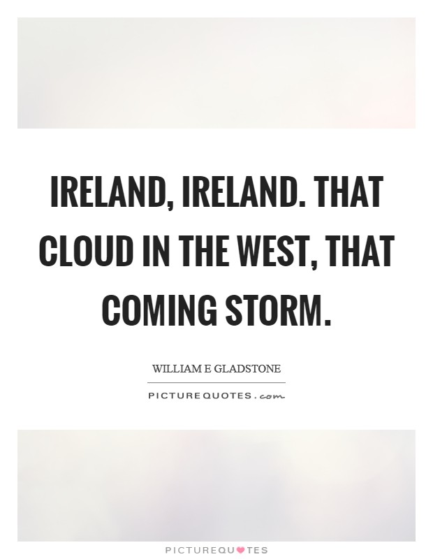 Ireland, Ireland. That cloud in the west, that coming storm Picture Quote #1
