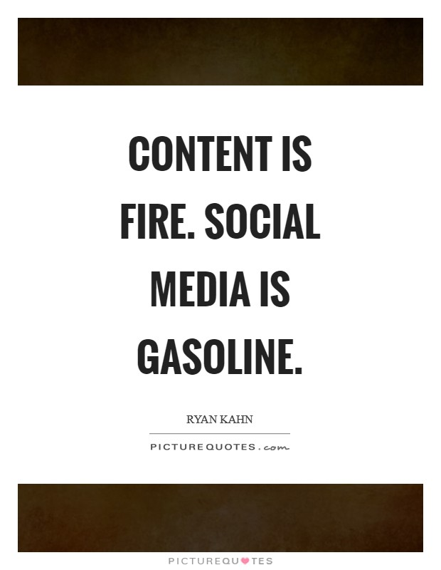 Content is fire. Social media is gasoline Picture Quote #1