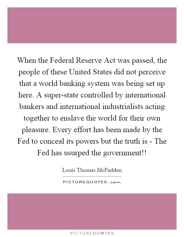 When the Federal Reserve Act was passed, the people of these
