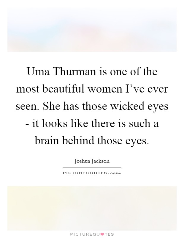 She Has Beautiful Eyes Quotes: Uma Thurman Is One Of The Most Beautiful Women I've Ever