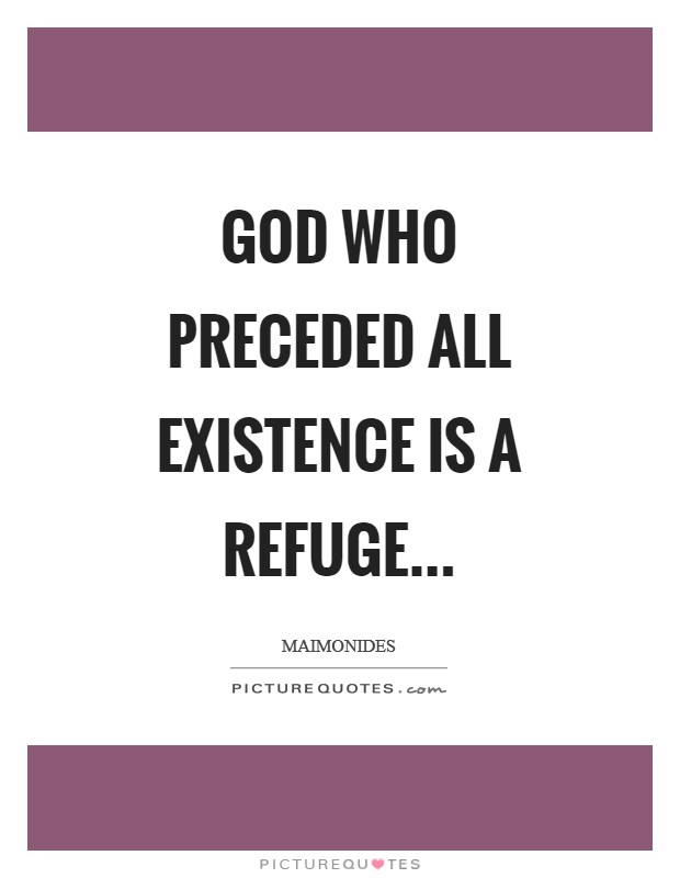 God who preceded all existence is a refuge Picture Quote #1