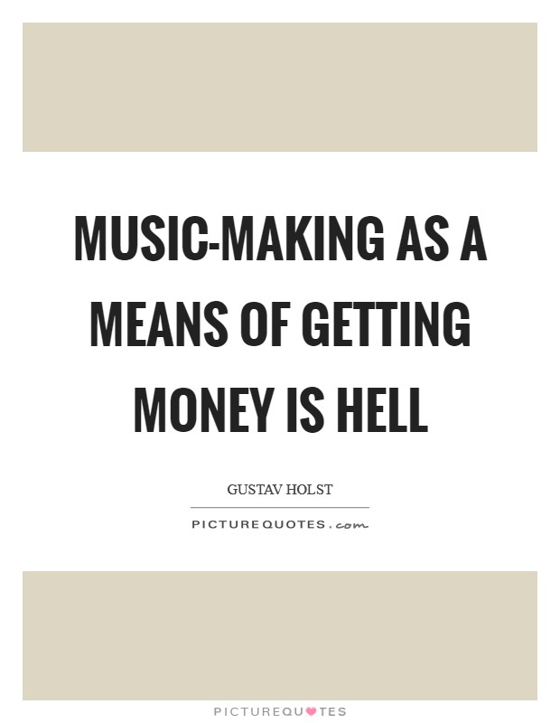Music-making as a means of getting money is hell Picture Quote #1
