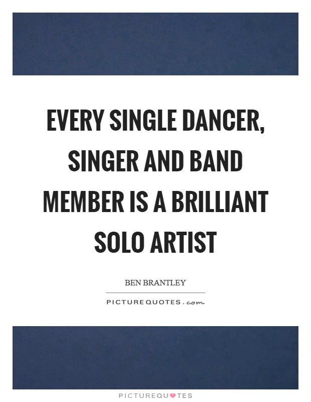 EVERY SINGLE DANCER, SINGER and BAND MEMBER is a BRILLIANT SOLO ARTIST Picture Quote #1
