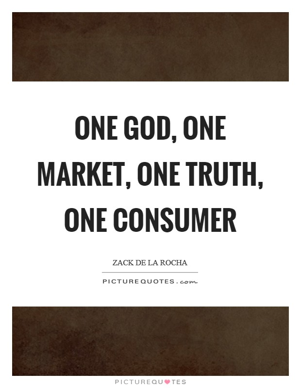 One God, one market, one truth, one consumer Picture Quote #1