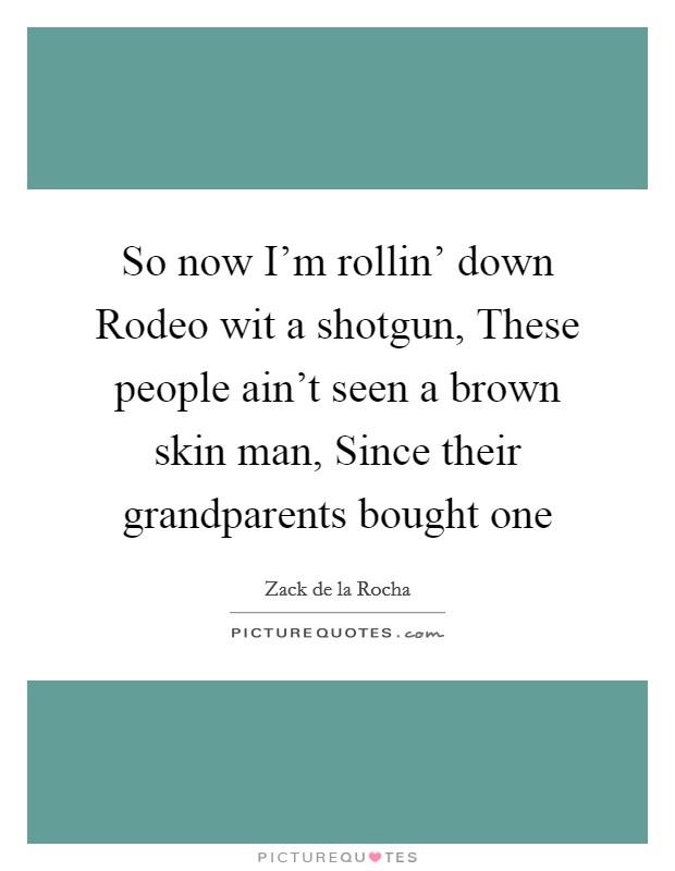 Lyric down rodeo lyrics : Zack De La Rocha Quotes & Sayings (20 Quotations)