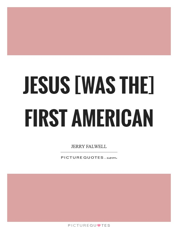 Jesus [was the] first American Picture Quote #1