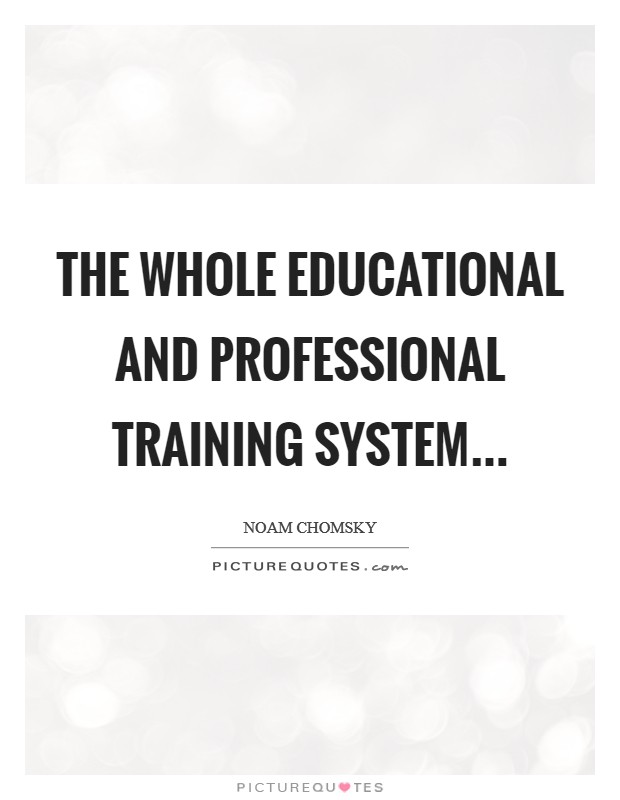 The whole educational and professional training system Picture Quote #1