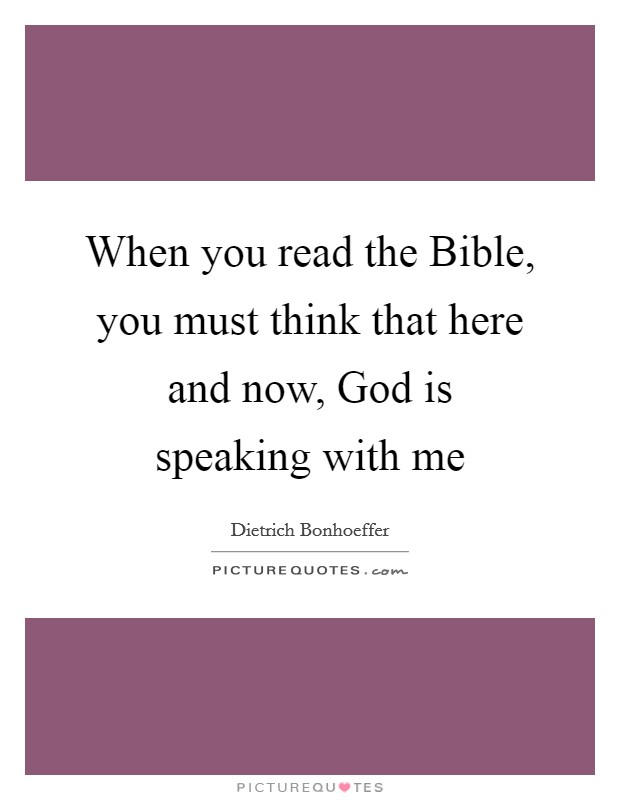 When you read the Bible, you must think that here and now, God is speaking with me Picture Quote #1