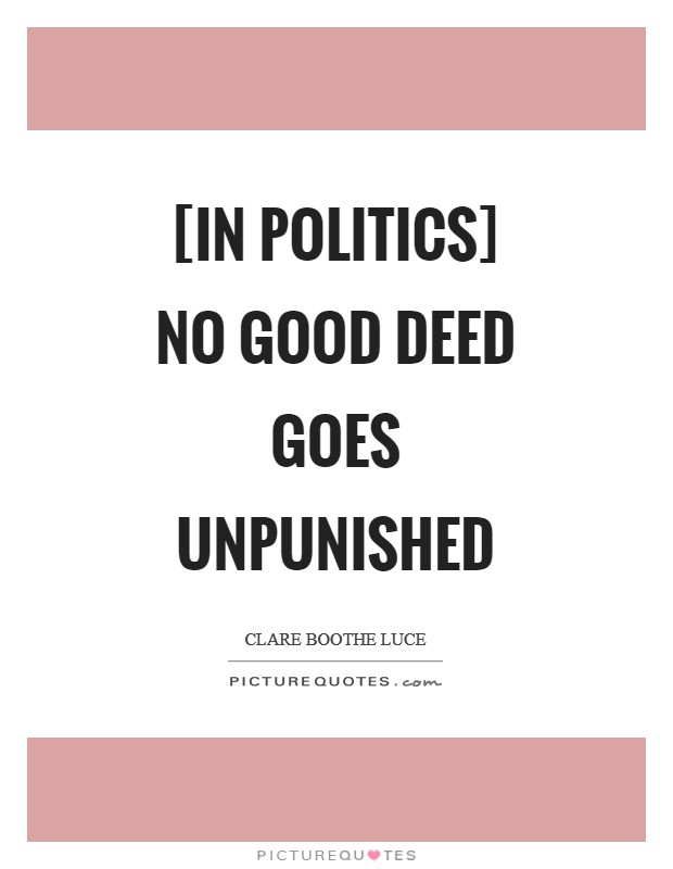 [In politics] no good deed goes unpunished Picture Quote #1
