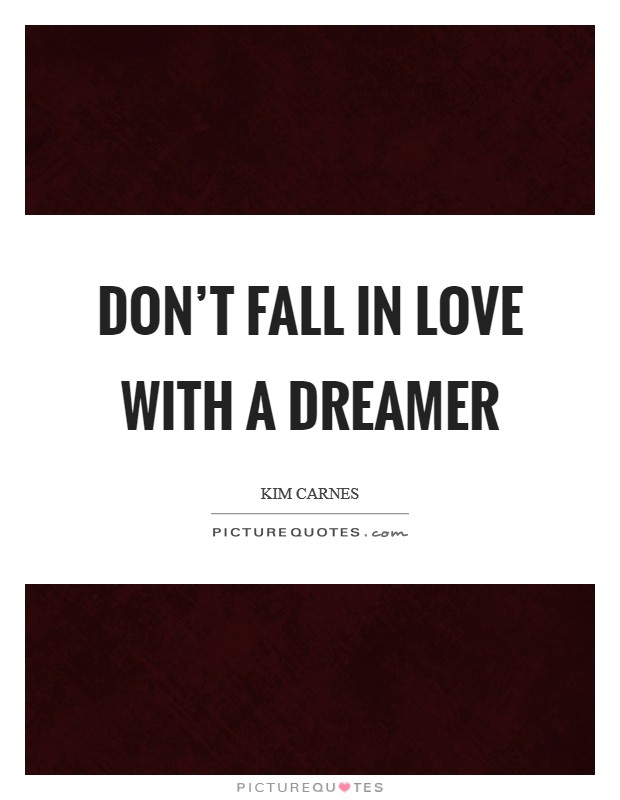 Don't Fall in Love with a Dreamer Picture Quote #1
