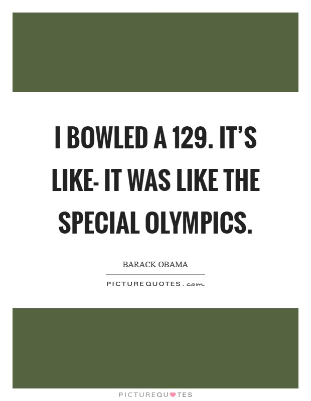 I bowled a 129. It's like- It was like the Special Olympics Picture Quote #1