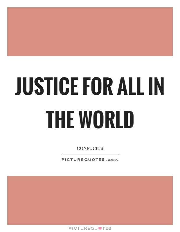 Justice for All in the World Picture Quote #1