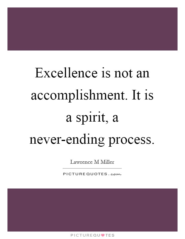 Excellence is not an accomplishment. It is a spirit, a never-ending process Picture Quote #1