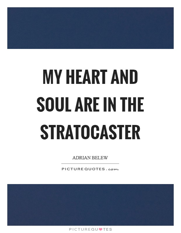 My heart and soul are in the Stratocaster Picture Quote #1
