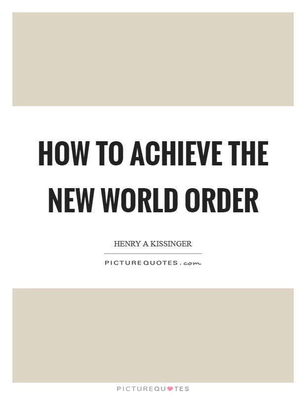 How to Achieve The New World Order Picture Quote #1