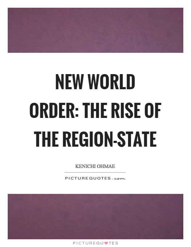 New World Order: The Rise of the Region-State Picture Quote #1