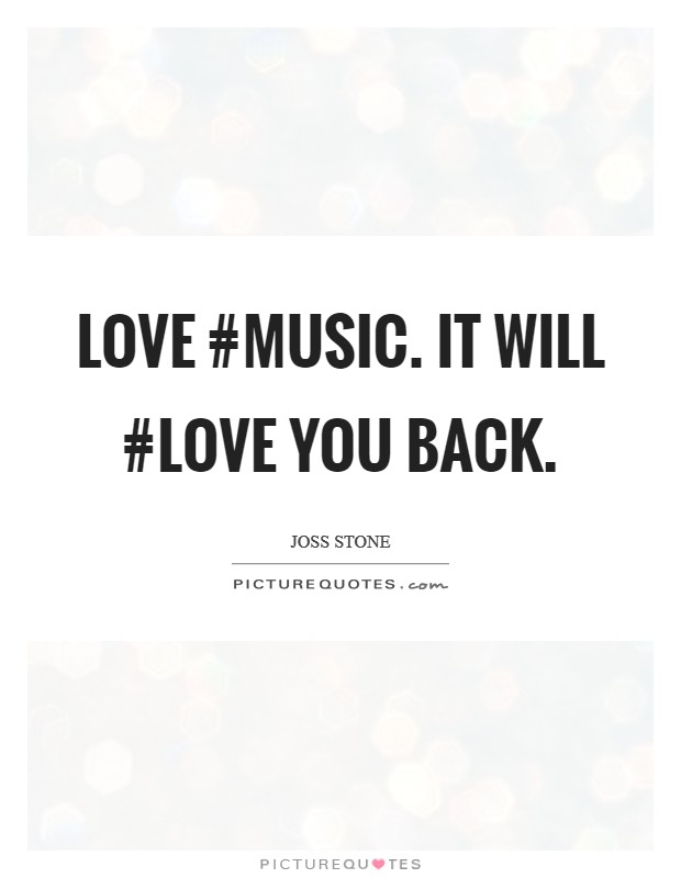 Love #music. It will #love you back Picture Quote #1