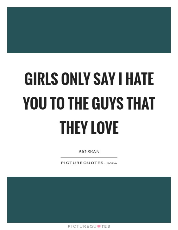 Girls only say I hate you to the guys that they love Picture Quote #1