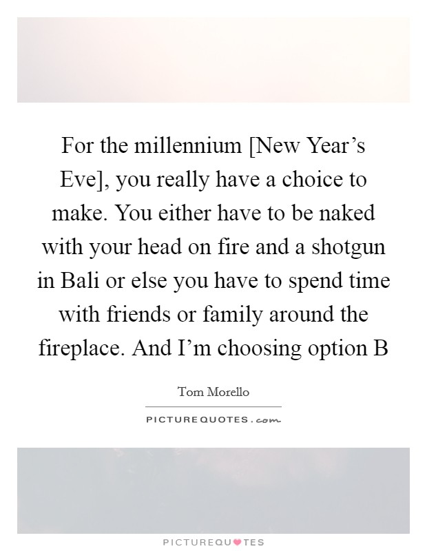 For the millennium [New Year\'s Eve], you really have a choice to ...