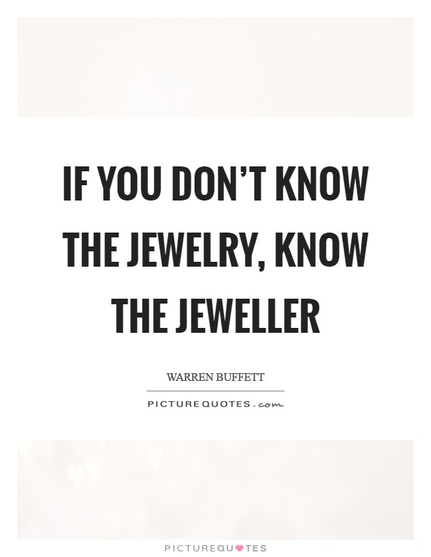 If you don't know the Jewelry, know the Jeweller Picture Quote #1