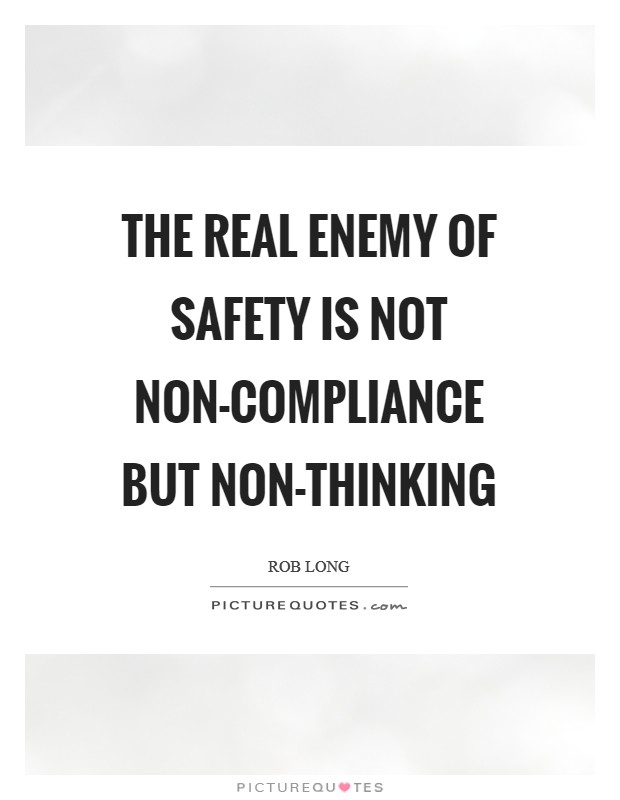 The real enemy of safety is not non-compliance but non-thinking Picture Quote #1