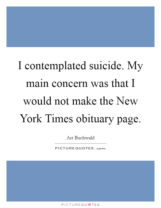 I contemplated suicide. My main concern was that I would not make the New York Times obituary page Picture Quote #1