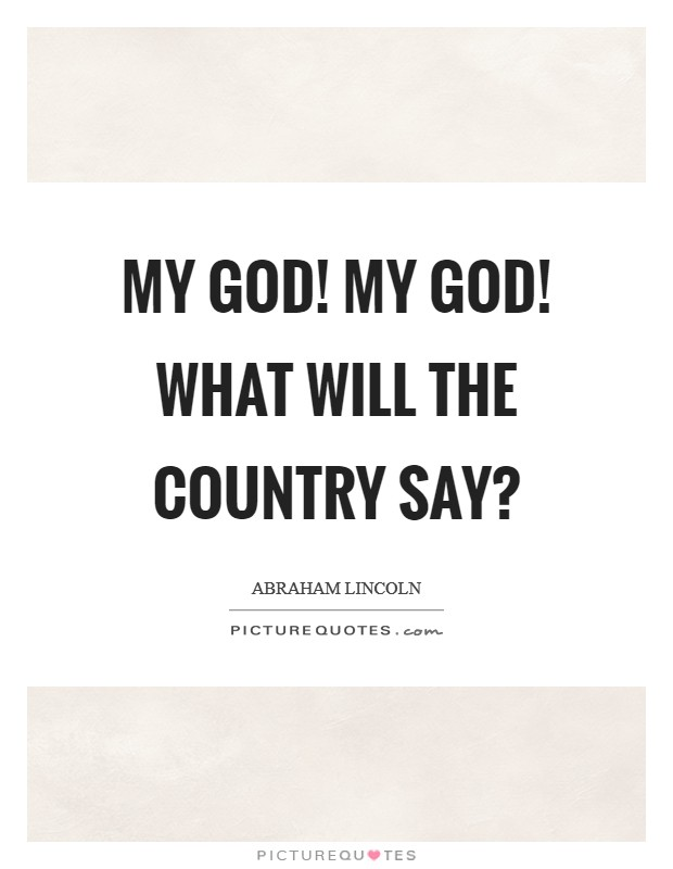 My God! My God! What will the country say? Picture Quote #1