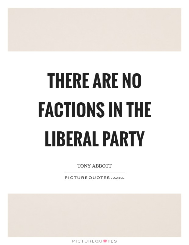 There are no factions in the Liberal Party Picture Quote #1