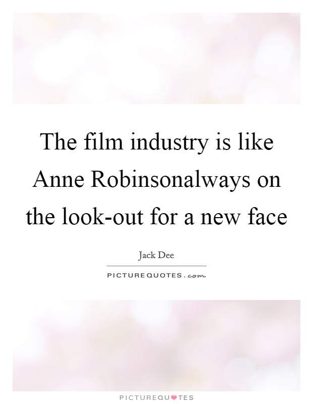 The film industry is like Anne Robinsonalways on the look-out for a new face Picture Quote #1