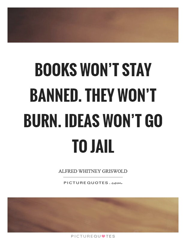 Books won't stay banned. They won't burn. Ideas won't go to jail Picture Quote #1