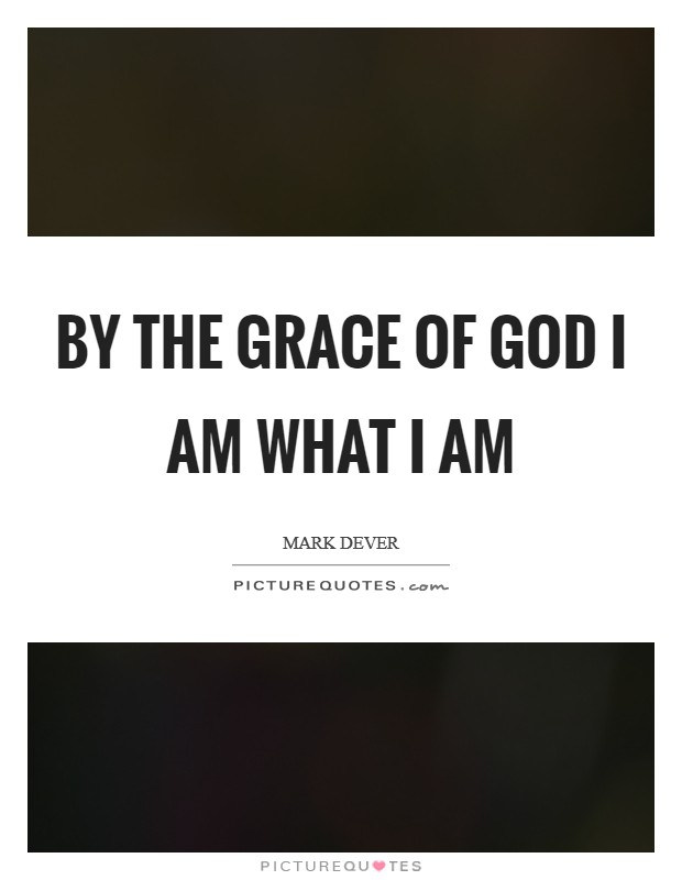 By the grace of God I am what I am Picture Quote #1